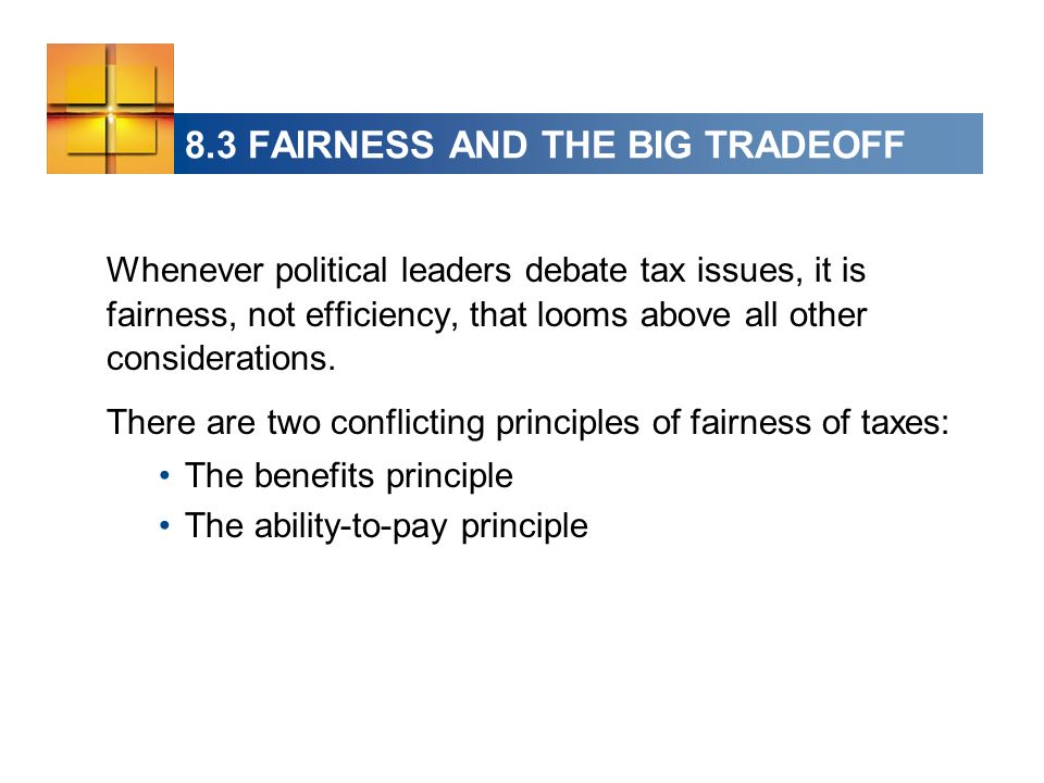 Whenever political leaders debate tax issues, it is fairness, not efficiency, that looms above all other considerations.