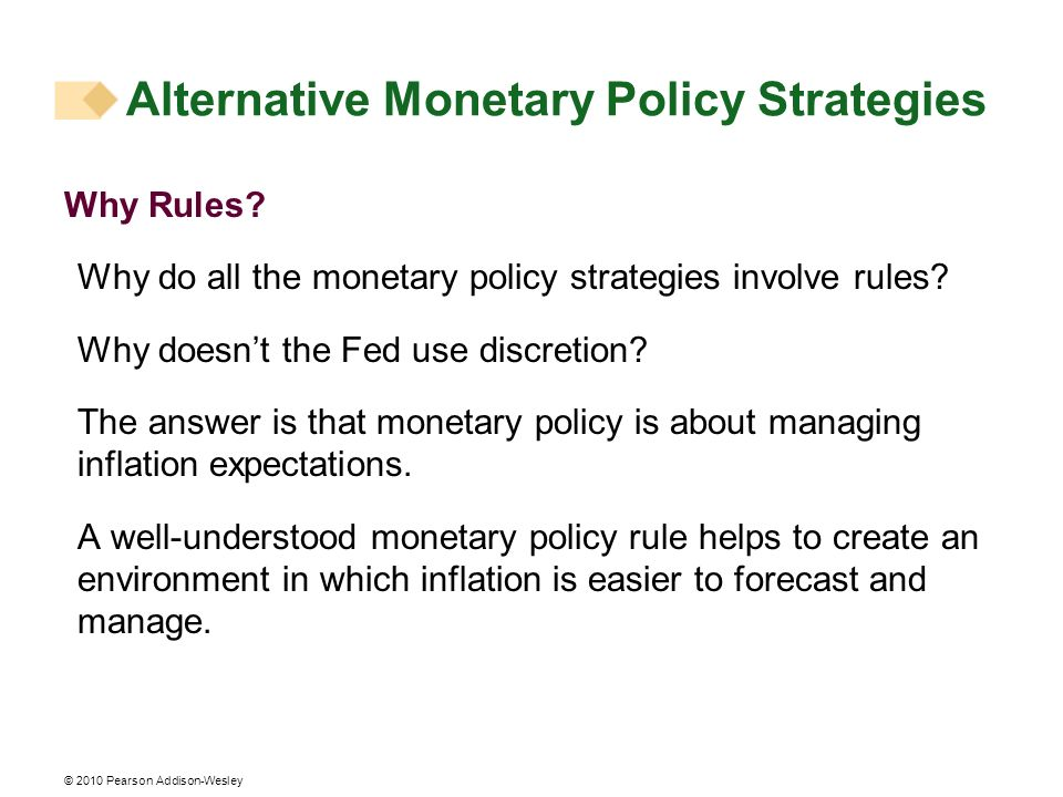 © 2010 Pearson Addison-Wesley Why Rules. Why do all the monetary policy strategies involve rules.