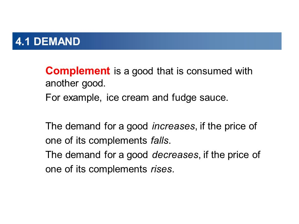 4.1 DEMAND Complement is a good that is consumed with another good.
