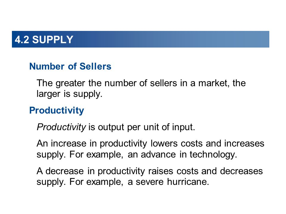 4.2 SUPPLY Number of Sellers The greater the number of sellers in a market, the larger is supply.
