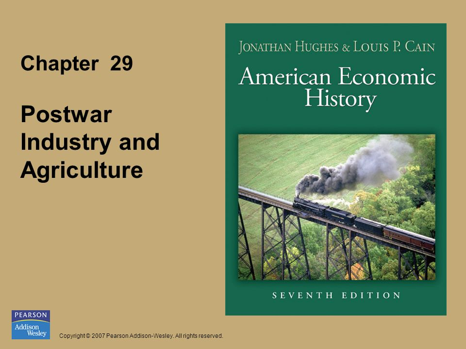 Chapter 29 Postwar Industry and Agriculture Copyright © 2007 Pearson Addison-Wesley.
