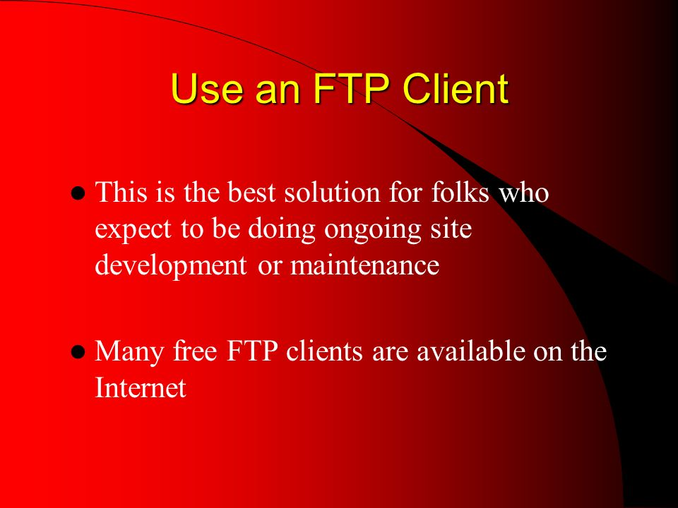 Use an FTP Client This is the best solution for folks who expect to be doing ongoing site development or maintenance Many free FTP clients are available on the Internet