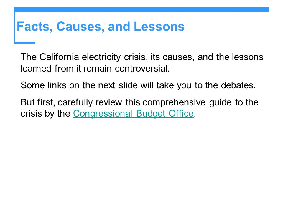 Facts, Causes, and Lessons The California electricity crisis, its causes, and the lessons learned from it remain controversial.