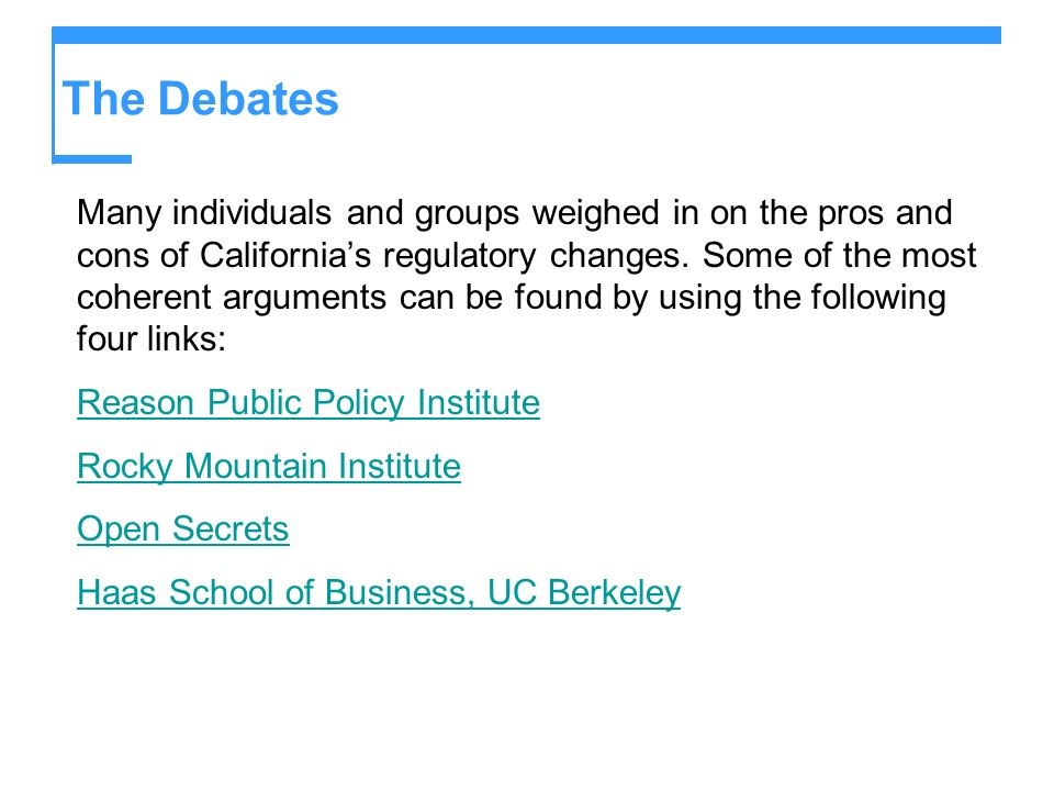The Debates Many individuals and groups weighed in on the pros and cons of Californias regulatory changes.