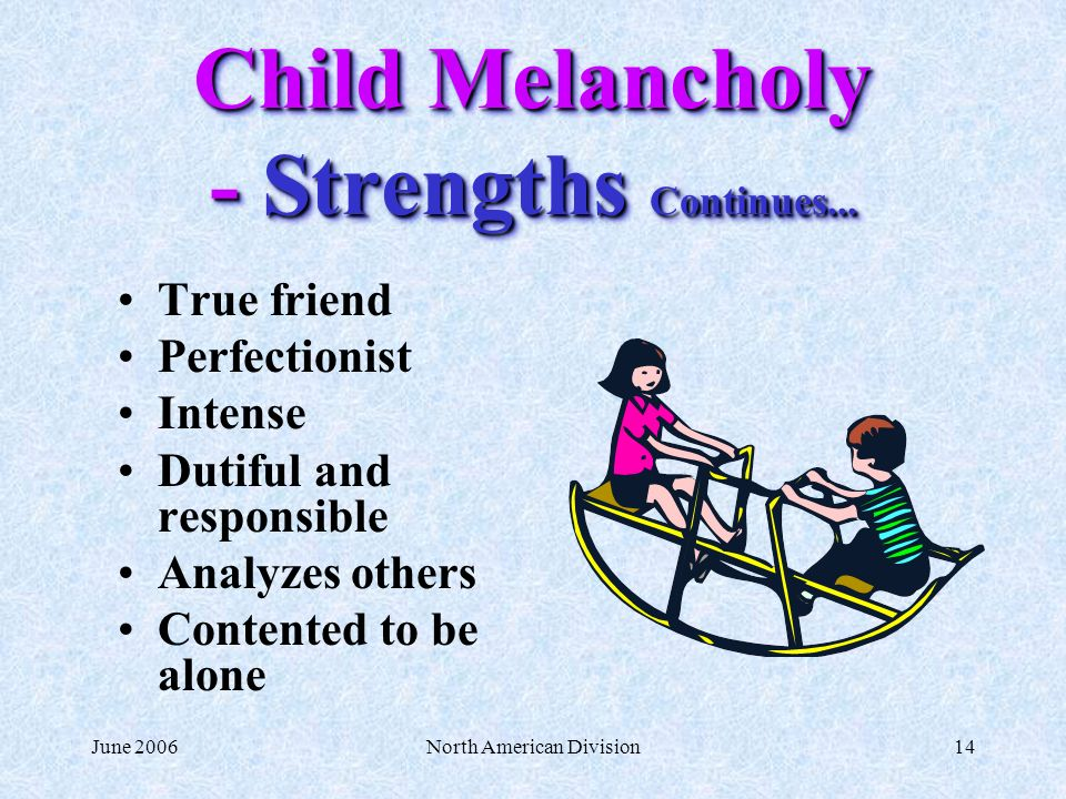 June 2006North American Division14 Child Melancholy - Strengths Continues...