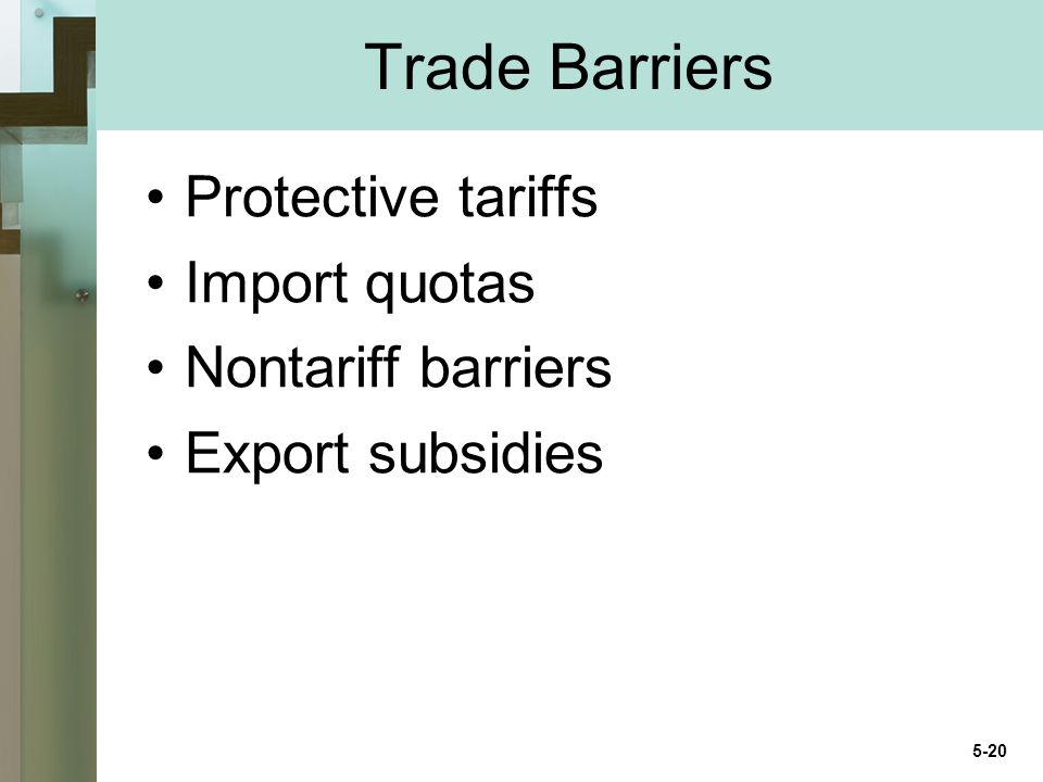 Trade Barriers Protective tariffs Import quotas Nontariff barriers Export subsidies 5-20