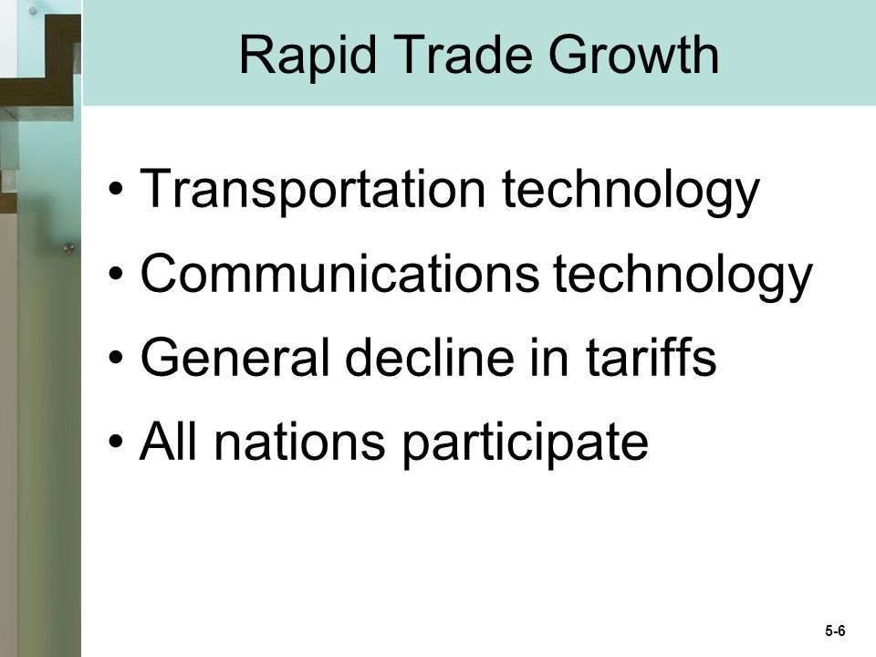Rapid Trade Growth Transportation technology Communications technology General decline in tariffs All nations participate 5-6
