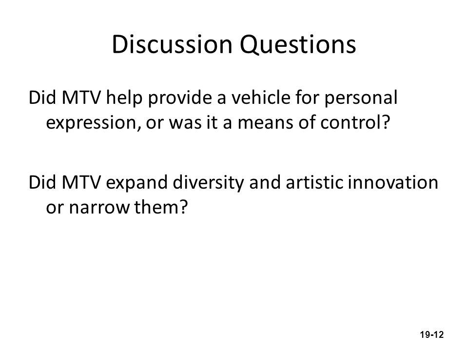 Discussion Questions Did MTV help provide a vehicle for personal expression, or was it a means of control.