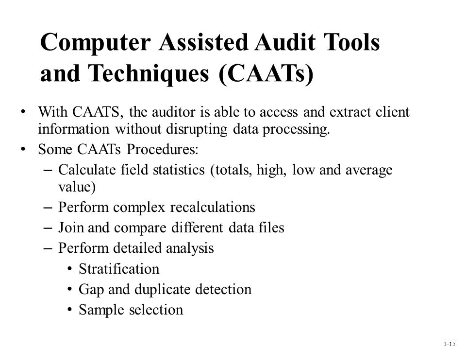 Computer Assisted Audit Tools and Techniques (CAATs) With CAATS, the auditor is able to access and extract client information without disrupting data processing.