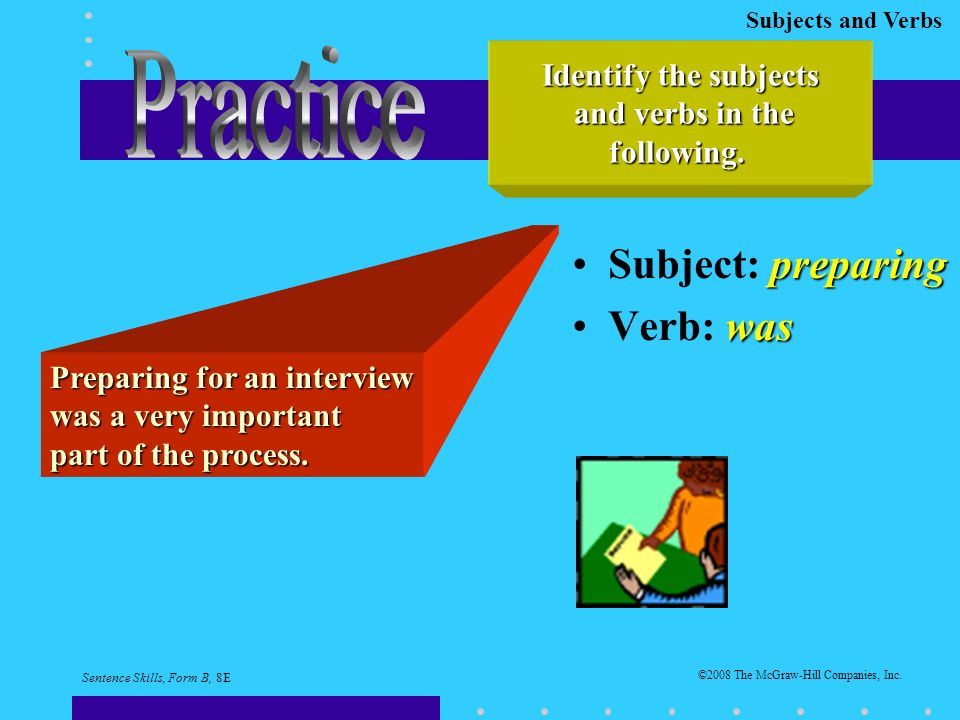 Subjects and Verbs preparingSubject: preparing wasVerb: was Preparing for an interview was a very important part of the process.