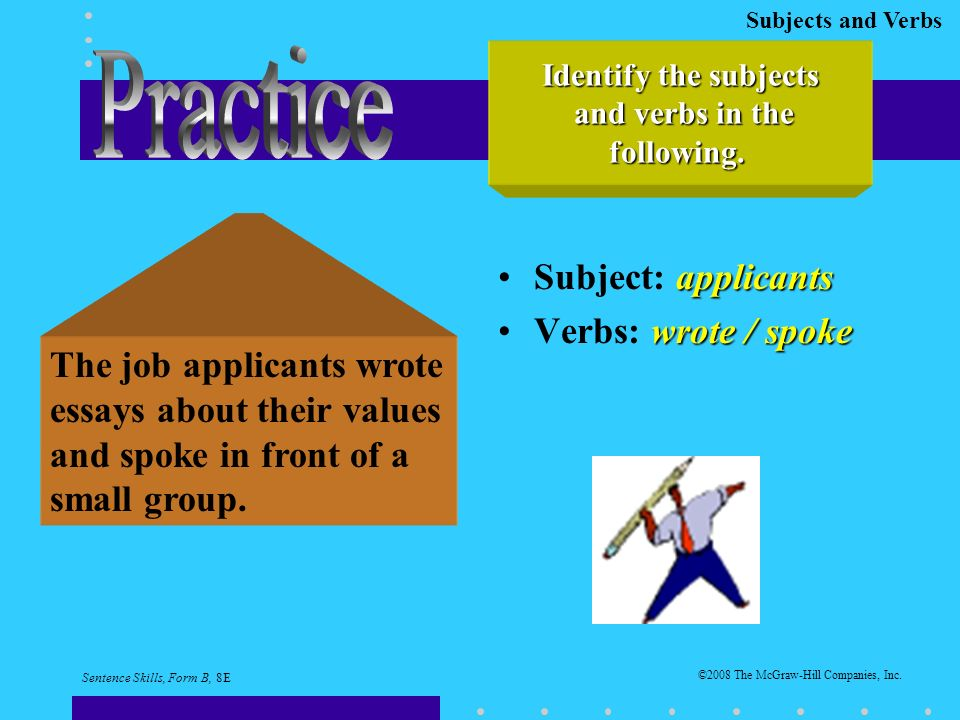 Subjects and Verbs applicantsSubject: applicants wrote / spokeVerbs: wrote / spoke The job applicants wrote essays about their values and spoke in front of a small group.