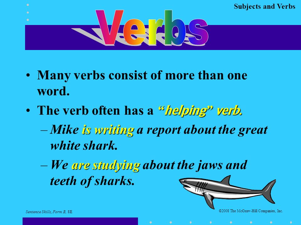 Subjects and Verbs Many verbs consist of more than one word.