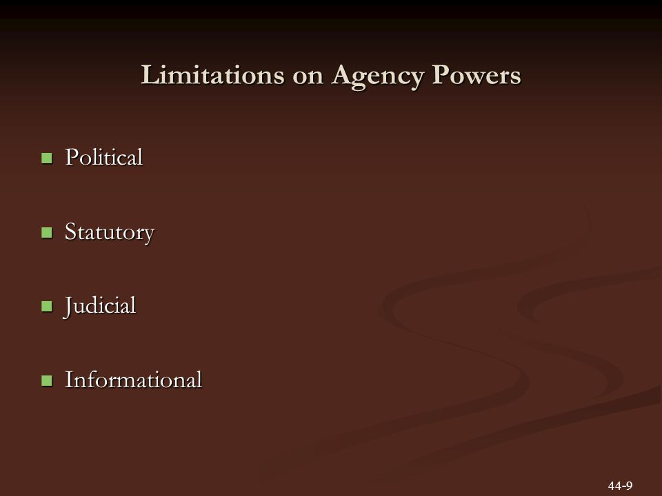 Limitations on Agency Powers Political Political Statutory Statutory Judicial Judicial Informational Informational 44-9