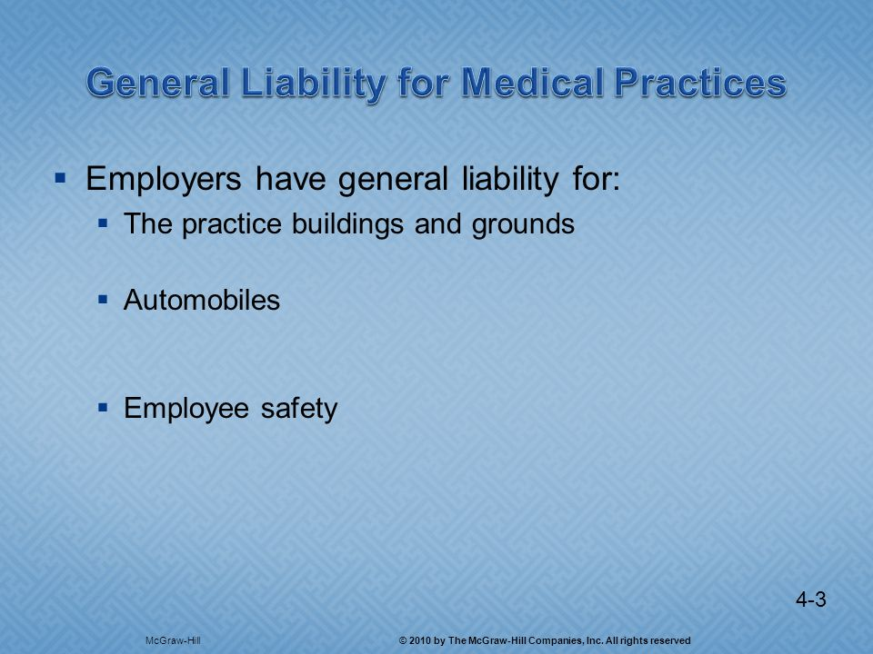 4-3 Employers have general liability for: The practice buildings and grounds Automobiles Employee safety McGraw-Hill © 2010 by The McGraw-Hill Companies, Inc.