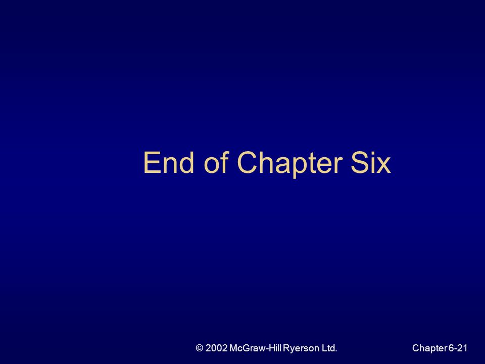 © 2002 McGraw-Hill Ryerson Ltd.Chapter 6-21 End of Chapter Six