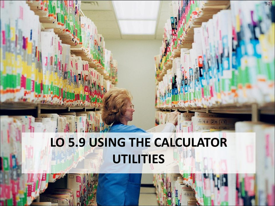 5-21 LO 5.9 USING THE CALCULATOR UTILITIES