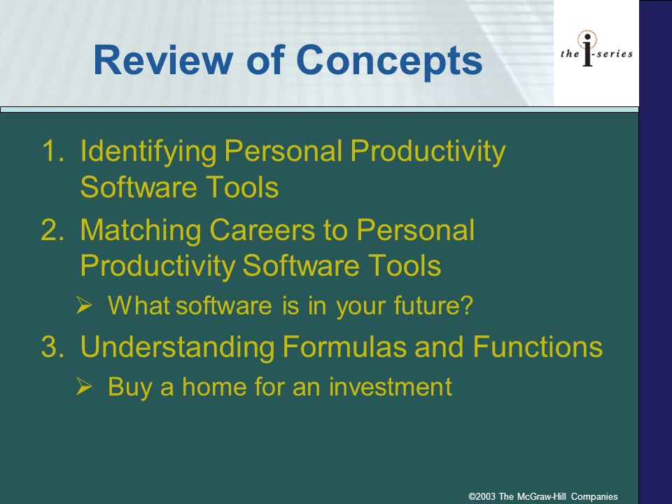 ©2003 The McGraw-Hill Companies Review of Concepts 1.Identifying Personal Productivity Software Tools 2.Matching Careers to Personal Productivity Software Tools What software is in your future.