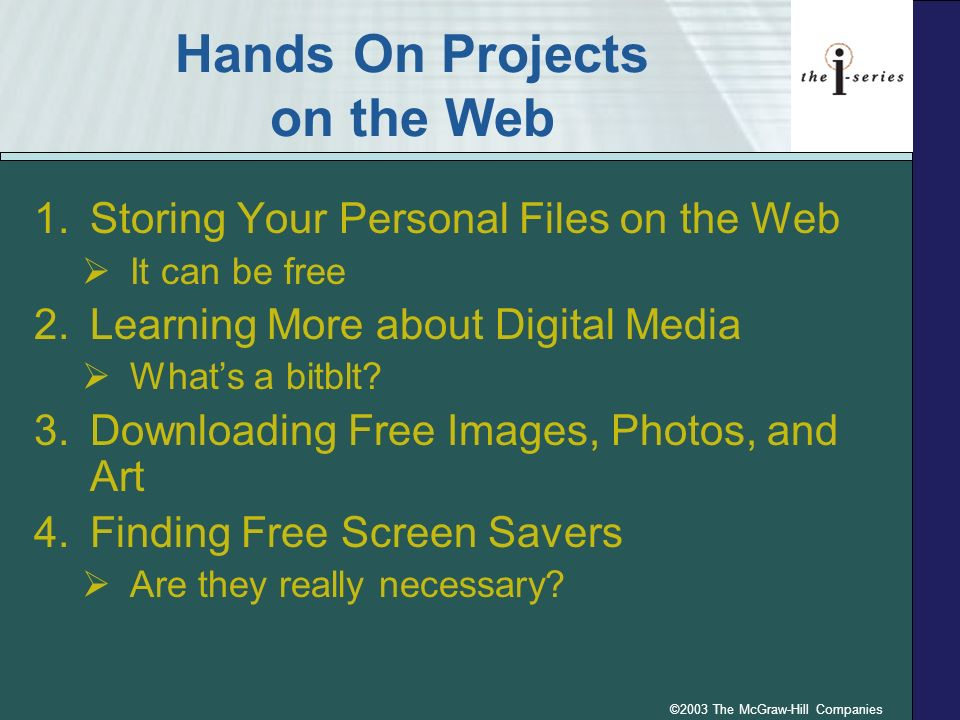 ©2003 The McGraw-Hill Companies Hands On Projects on the Web 1.Storing Your Personal Files on the Web It can be free 2.Learning More about Digital Media Whats a bitblt.