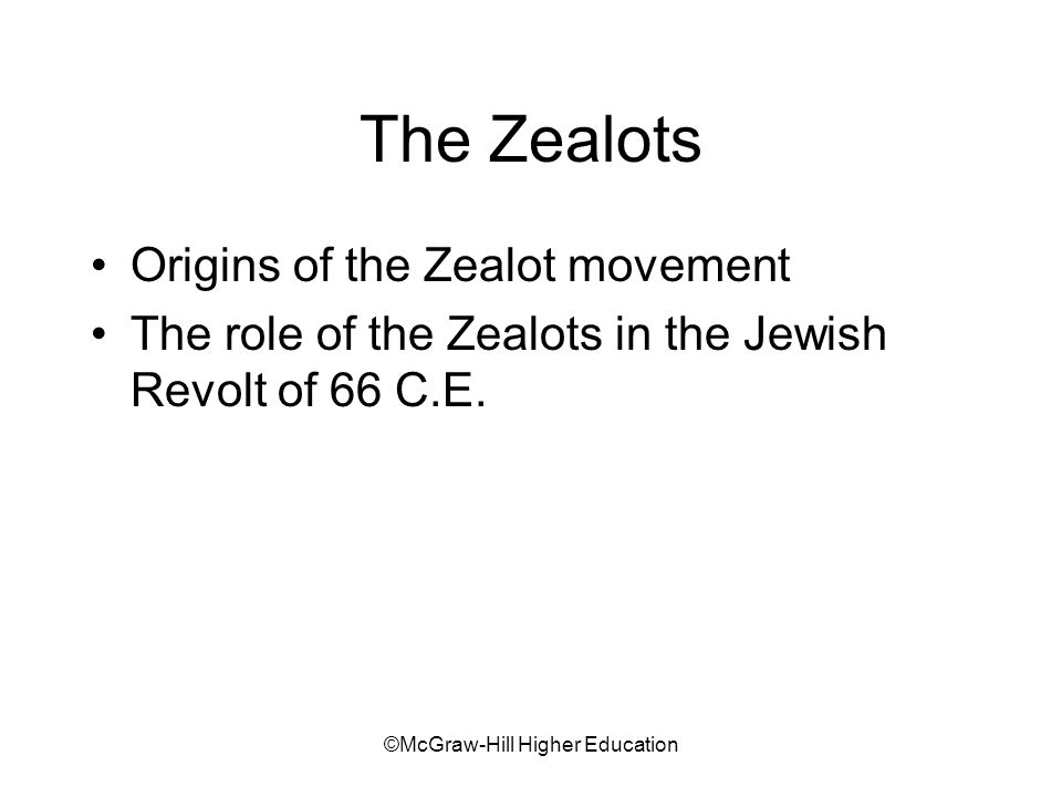 ©McGraw-Hill Higher Education The Zealots Origins of the Zealot movement The role of the Zealots in the Jewish Revolt of 66 C.E.