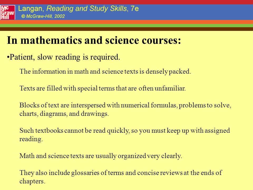 In mathematics and science courses: Patient, slow reading is required.
