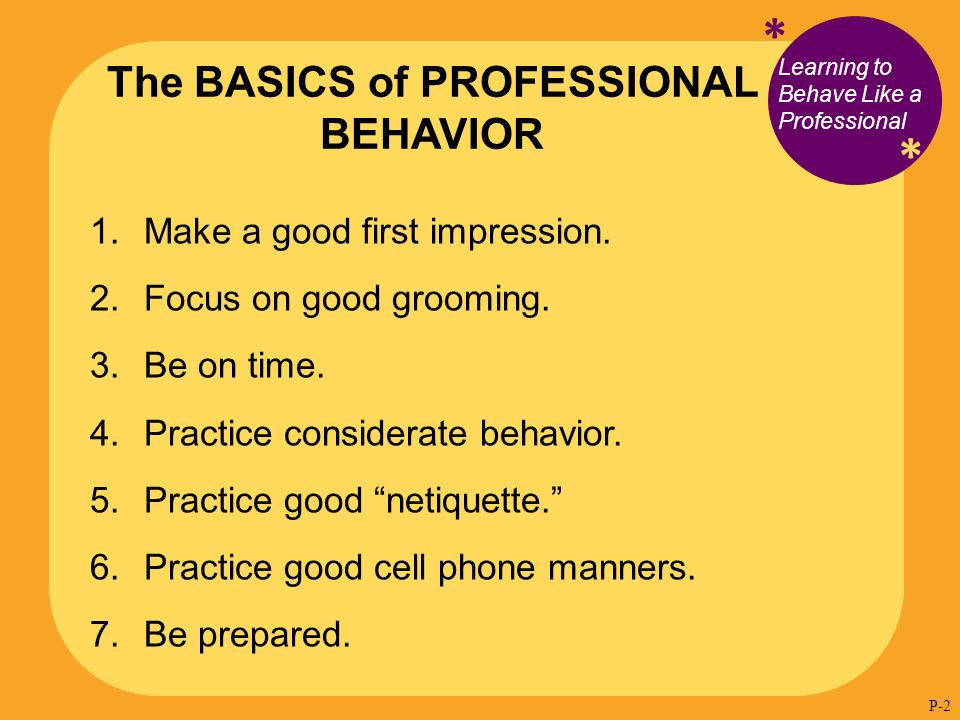 * * Learning to Behave Like a Professional 1. Make a good first impression.