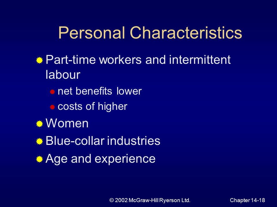 © 2002 McGraw-Hill Ryerson Ltd.Chapter Personal Characteristics Part-time workers and intermittent labour net benefits lower costs of higher Women Blue-collar industries Age and experience