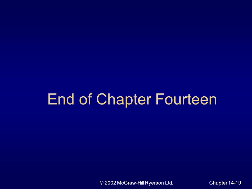 © 2002 McGraw-Hill Ryerson Ltd.Chapter End of Chapter Fourteen