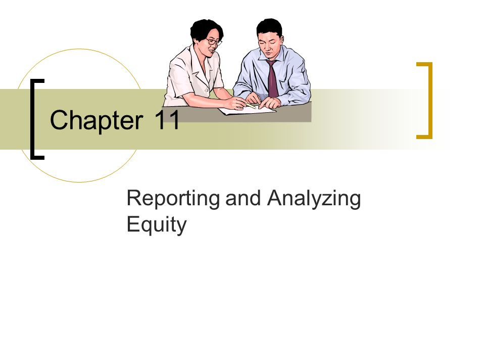 Chapter 11 Reporting and Analyzing Equity