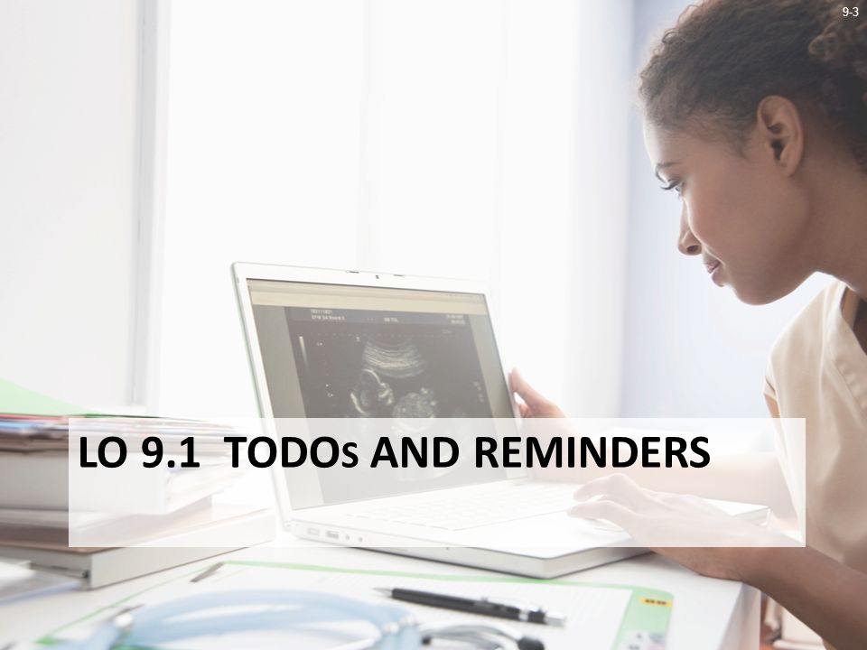 9-3 LO 9.1 TODO S AND REMINDERS