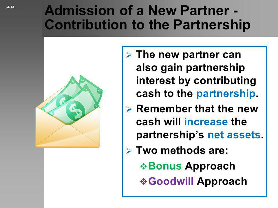 Admission of a New Partner - Contribution to the Partnership The new partner can also gain partnership interest by contributing cash to the partnership.