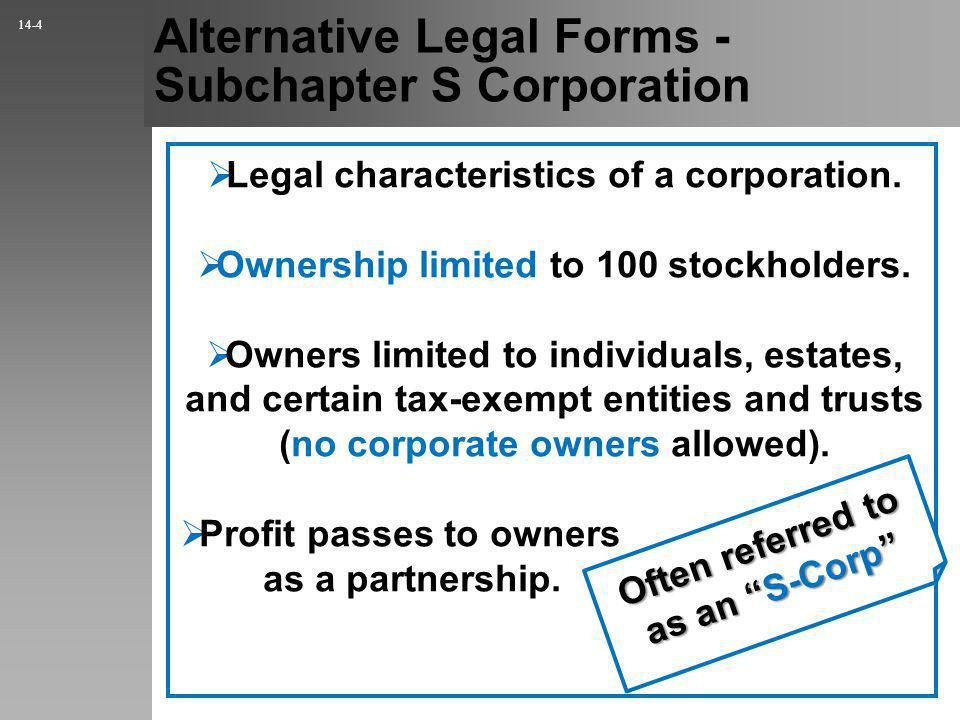 Alternative Legal Forms - Subchapter S Corporation Legal characteristics of a corporation.