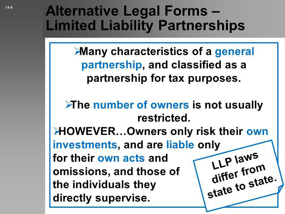 Alternative Legal Forms – Limited Liability Partnerships 14-6 Many characteristics of a general partnership, and classified as a partnership for tax purposes.