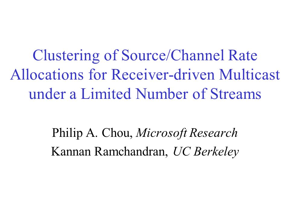 Clustering of Source/Channel Rate Allocations for Receiver-driven Multicast under a Limited Number of Streams Philip A.