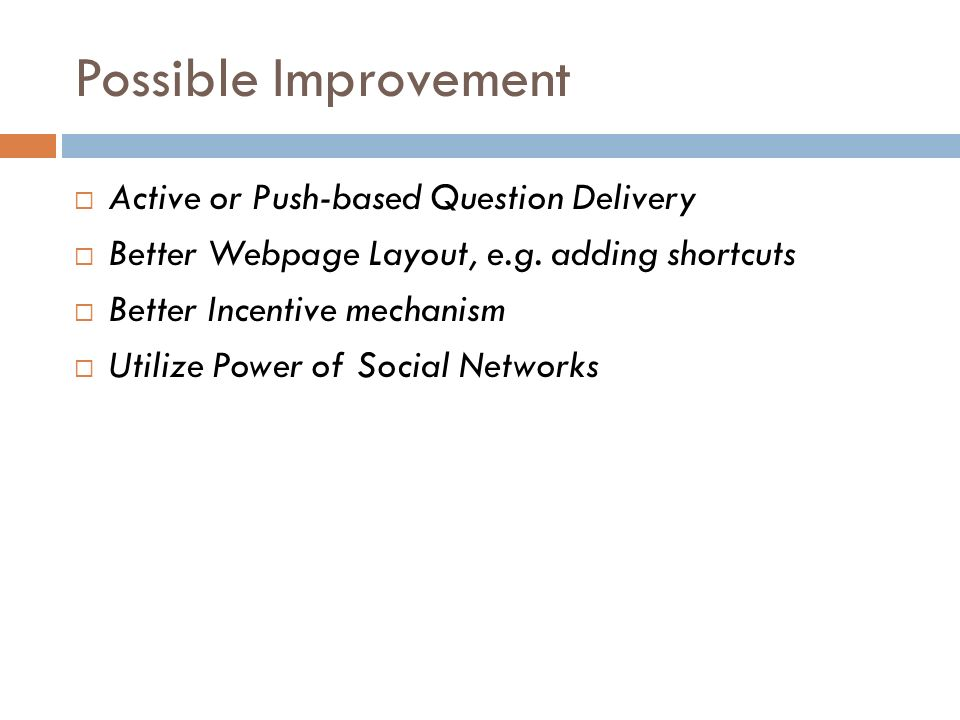 Possible Improvement Active or Push-based Question Delivery Better Webpage Layout, e.g.