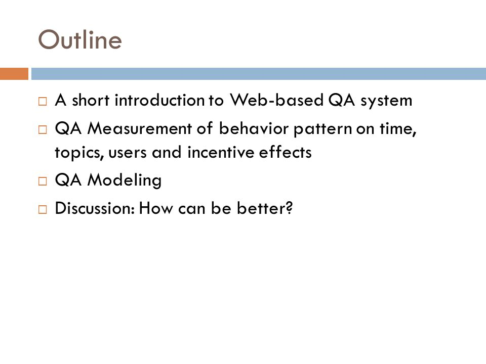 A short introduction to Web-based QA system QA Measurement of behavior pattern on time, topics, users and incentive effects QA Modeling Discussion: How can be better.