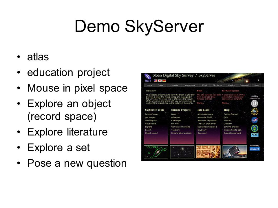 Demo SkyServer atlas education project Mouse in pixel space Explore an object (record space) Explore literature Explore a set Pose a new question