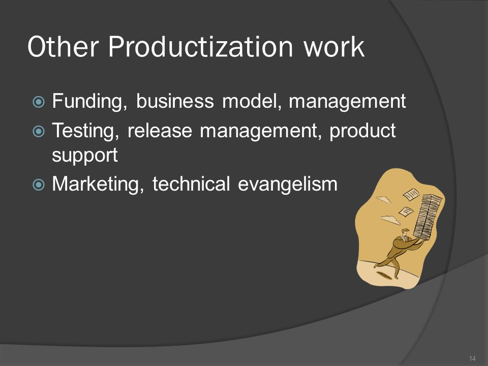 Other Productization work Funding, business model, management Testing, release management, product support Marketing, technical evangelism 14