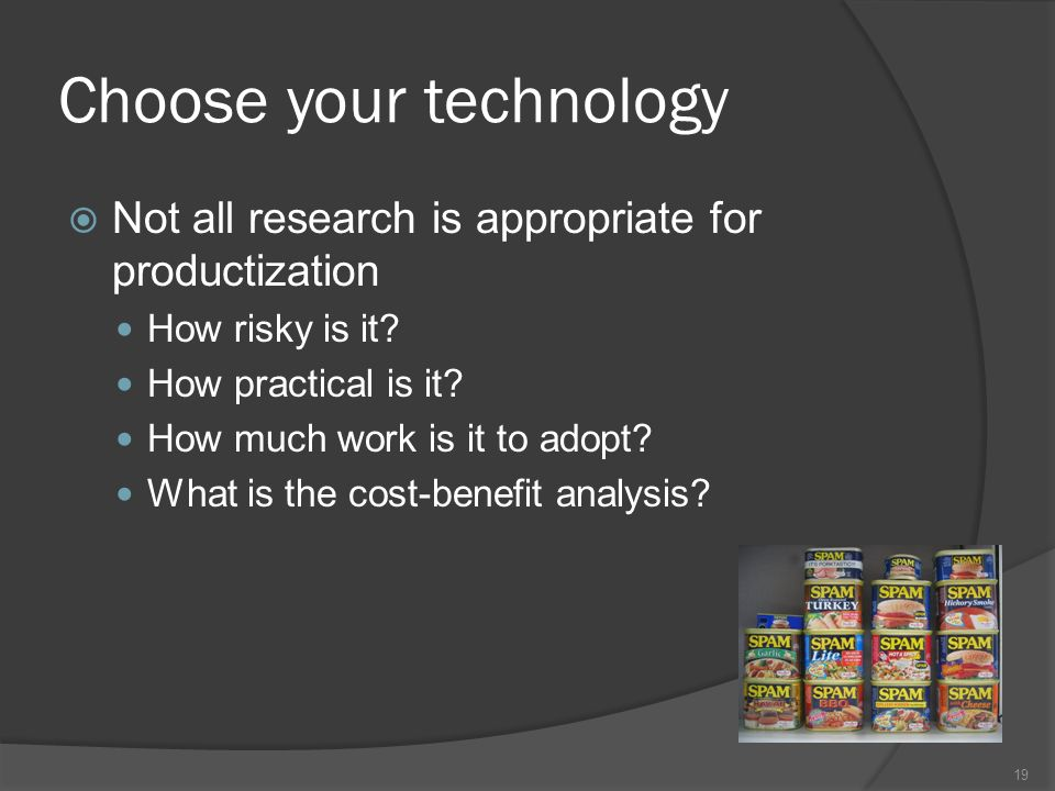 Choose your technology Not all research is appropriate for productization How risky is it.