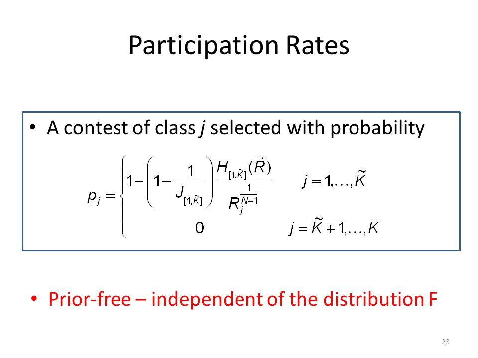 Participation Rates A contest of class j selected with probability 23 Prior-free – independent of the distribution F