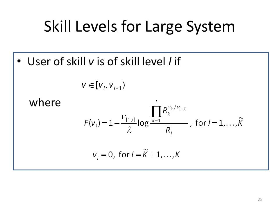 Skill Levels for Large System User of skill v is of skill level l if where 25