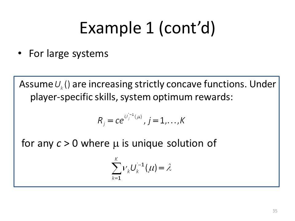 Example 1 (contd) 35 For large systems Assume are increasing strictly concave functions.
