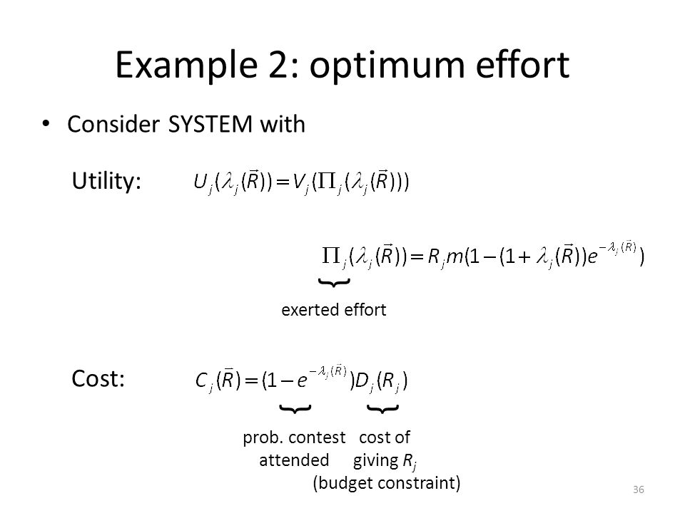 Example 2: optimum effort 36 Consider SYSTEM with exerted effort { cost of giving R j (budget constraint) { prob.