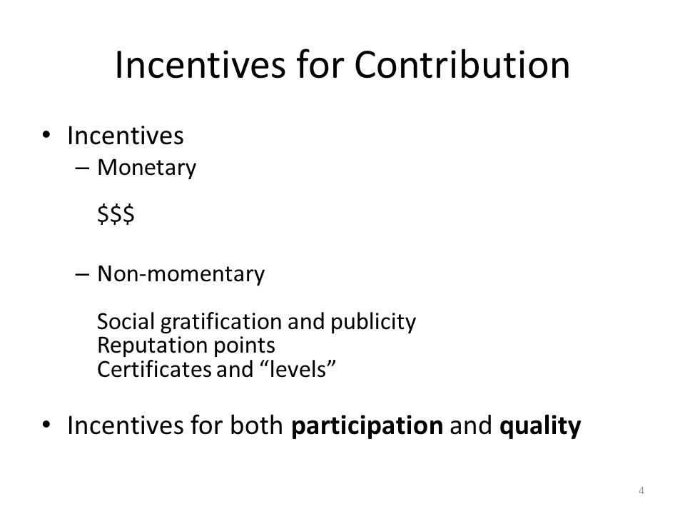 Incentives for Contribution Incentives – Monetary $$$ – Non-momentary Social gratification and publicity Reputation points Certificates and levels Incentives for both participation and quality 4