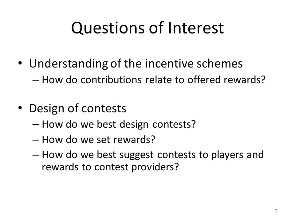 Questions of Interest Understanding of the incentive schemes – How do contributions relate to offered rewards.