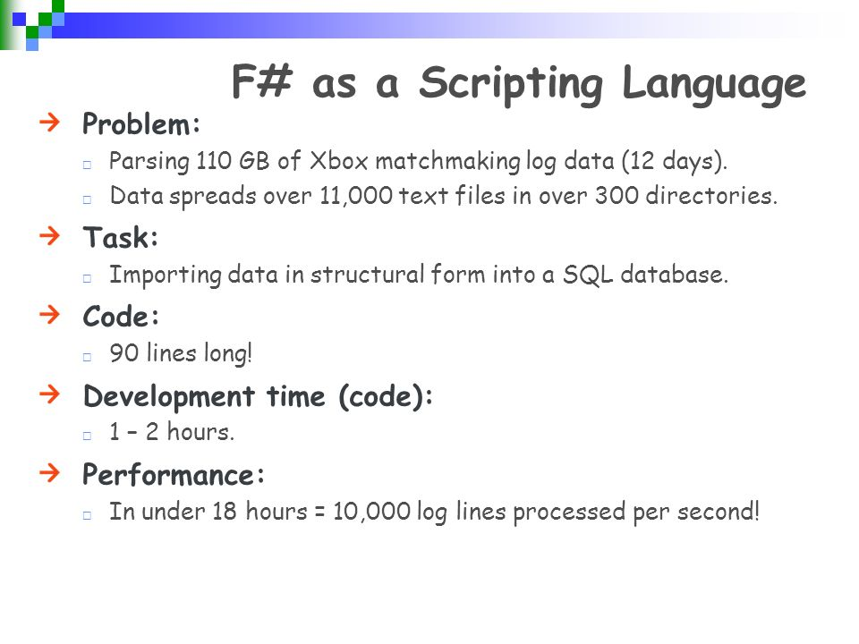 F# as a Scripting Language Problem: Parsing 110 GB of Xbox matchmaking log data (12 days).