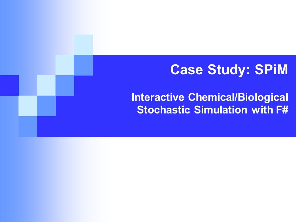 Case Study: SPiM Interactive Chemical/Biological Stochastic Simulation with F#