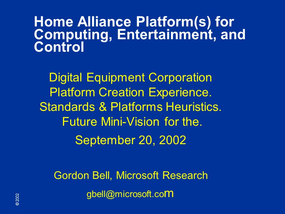© 2002 Home Alliance Platform(s) for Computing, Entertainment, and Control Digital Equipment Corporation Platform Creation Experience.