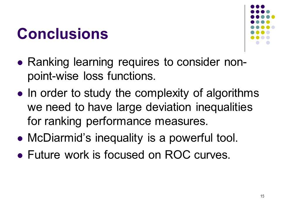 15 Conclusions Ranking learning requires to consider non- point-wise loss functions.