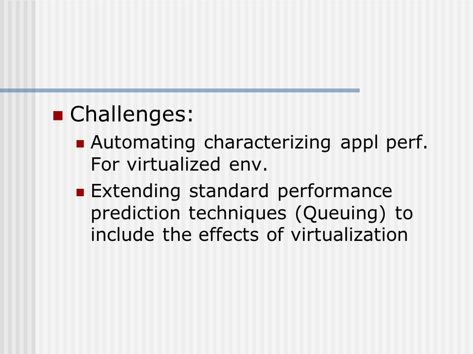 Challenges: Automating characterizing appl perf. For virtualized env.