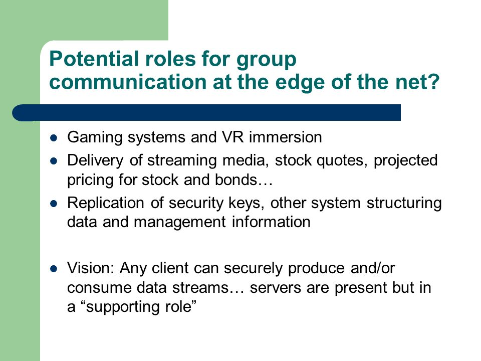 Potential roles for group communication at the edge of the net.